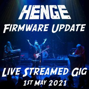 HENGE 'FIRMWARE UPDATE' - Live streamed gig - 1st May 2021